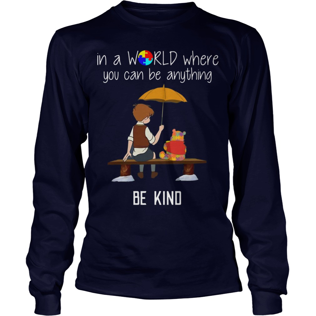 Christopher Robin Pooh in A World Where You Can Be Anything Be Kind Longsleeve shirt