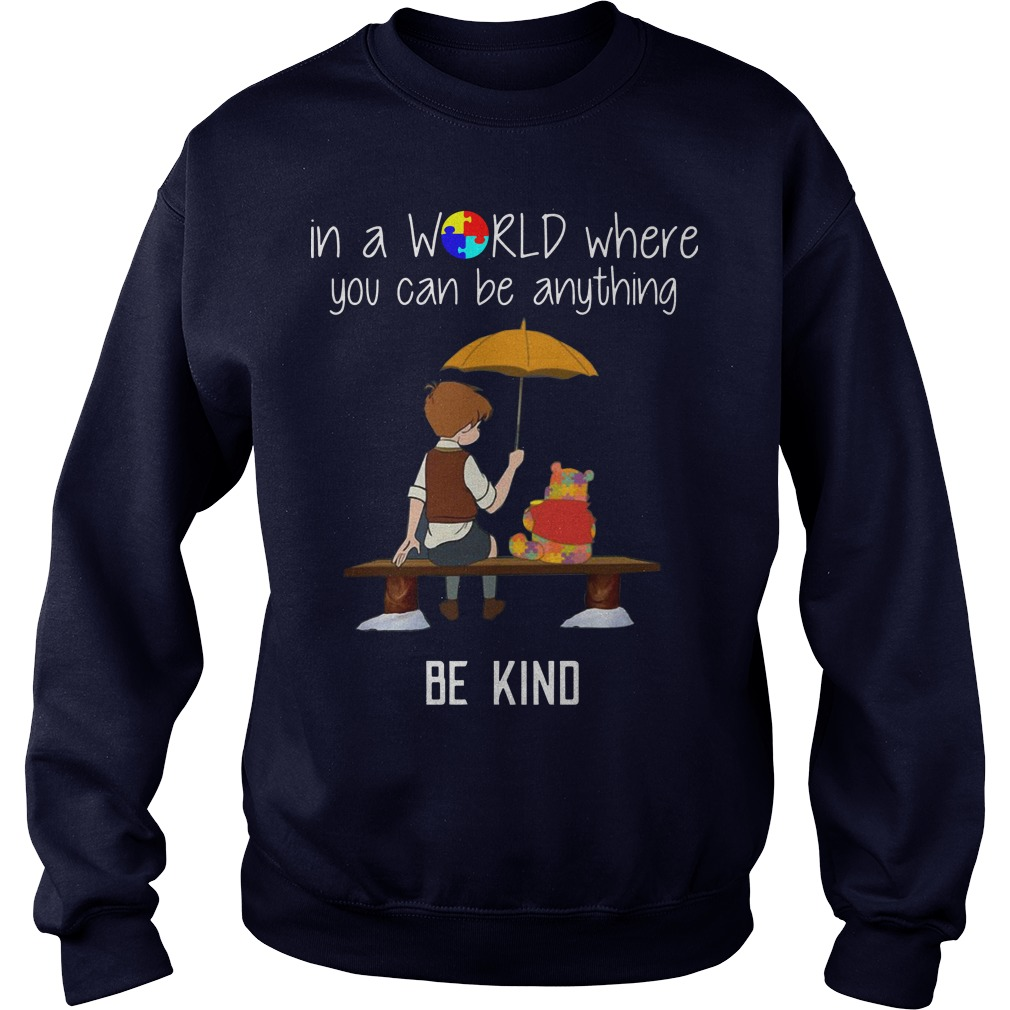 Christopher Robin Pooh in A World Where You Can Be Anything Be Kind Sweat shirt