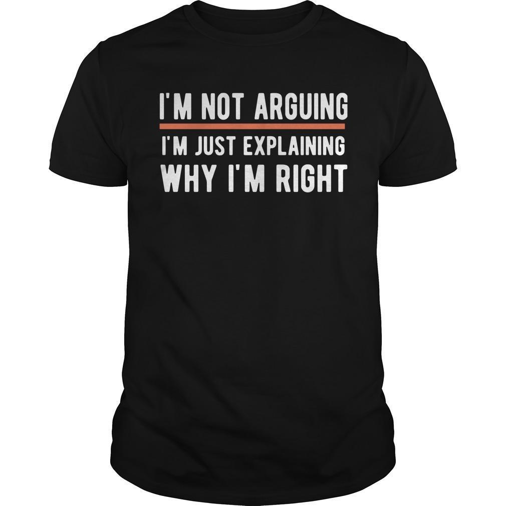 I'm Not Arguing Why I'm Right Guys Shirt