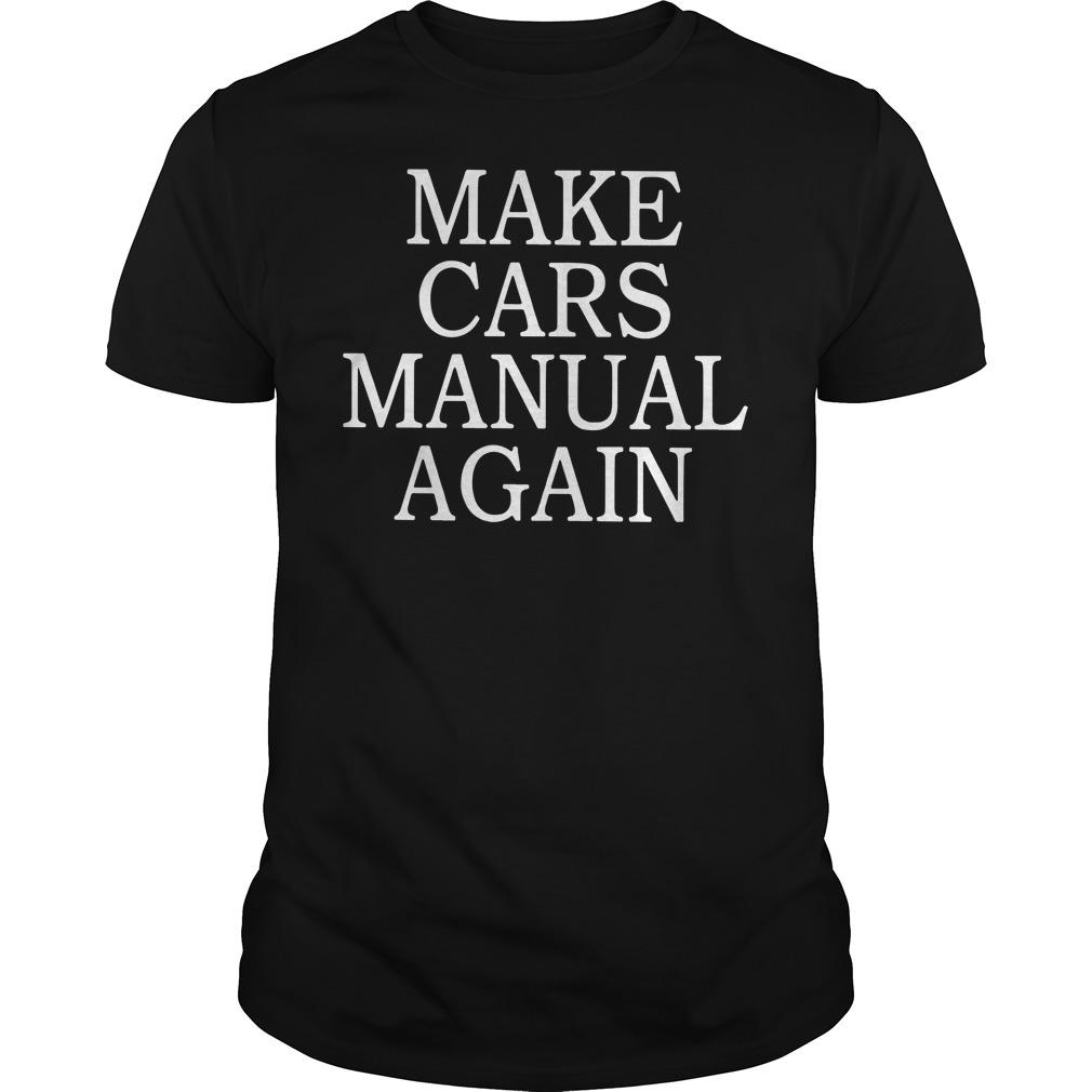 make cars manual again shirt hoodie longsleeve youth tee and sweater