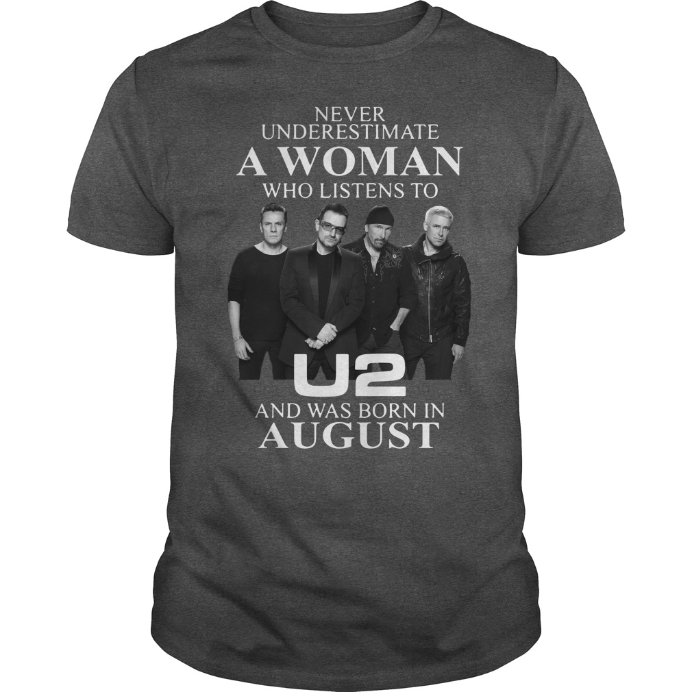 Never underestimate a woman listens to u2 and was born in august guys shirt
