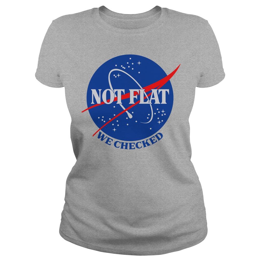 Not Flat We Checked Ladies shirt