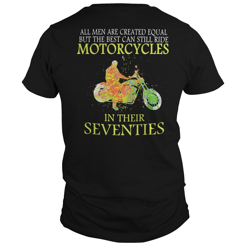 Official All men are created equal but the best can still ride motorcycles in their seventies guys shirt