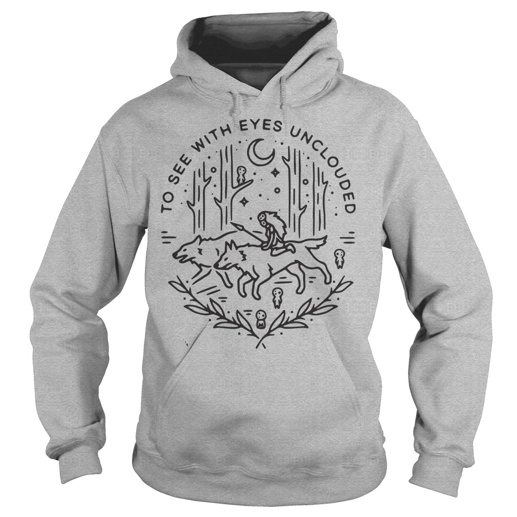 Princess Mononoke to see with eyes unclouded hoodie