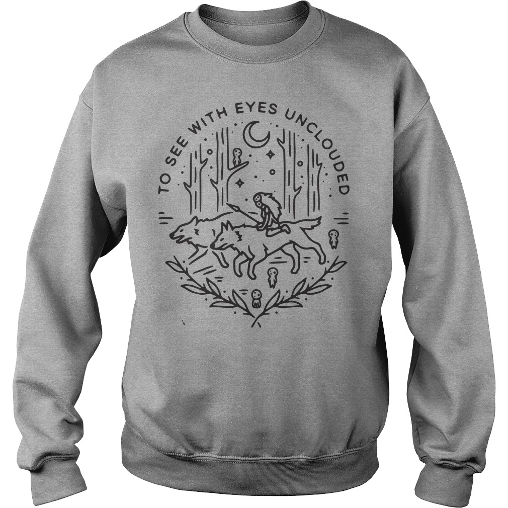 Princess Mononoke to see with eyes unclouded sweat shirt