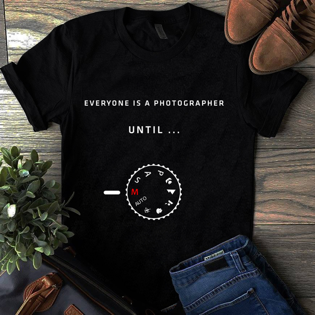 Everyone's a photographer until they find the manual mode shirt