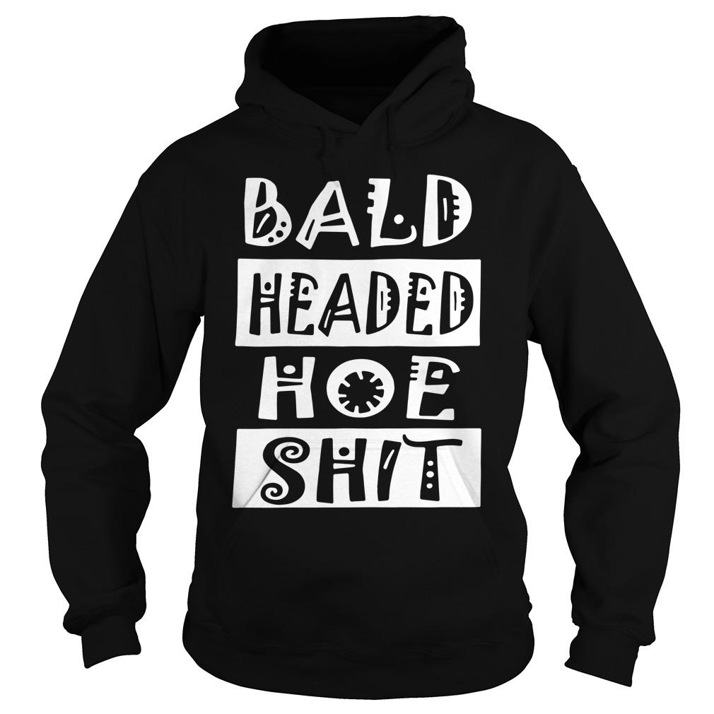 Bald Headed Hoe Shit Hoodie