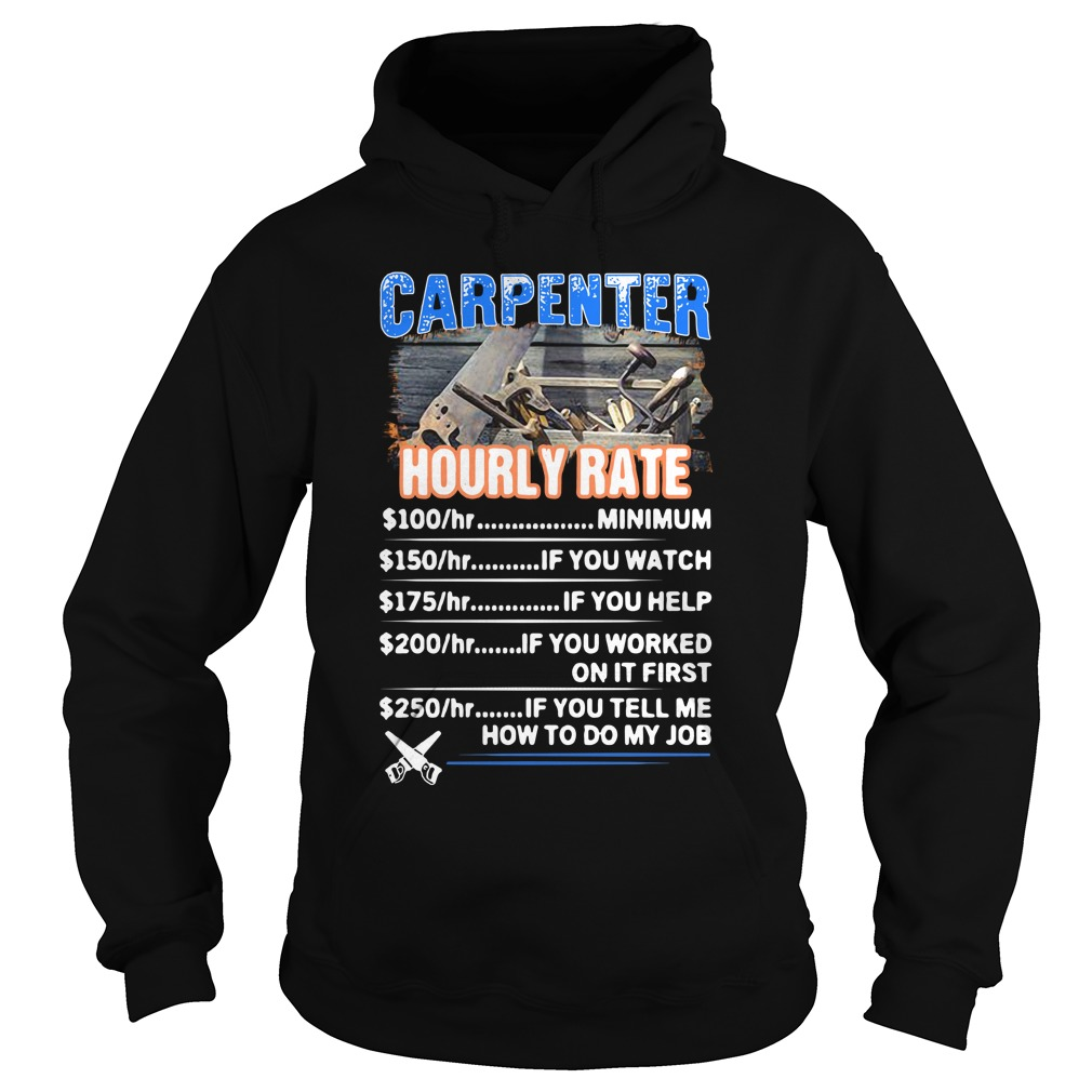 Carpenter Hourly Rate Minimum If You Watch If You Help If You Worked On It First Hoodie