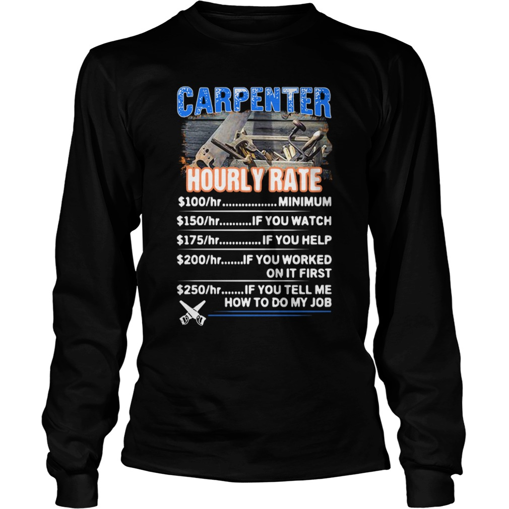 Carpenter Hourly Rate Minimum If You Watch If You Help If You Worked On It First Longsleeve Shirt