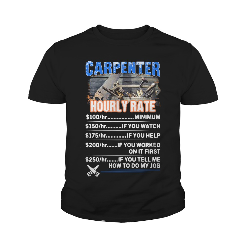 Carpenter Hourly Rate Minimum If You Watch If You Help If You Worked On It First Youth Shirt