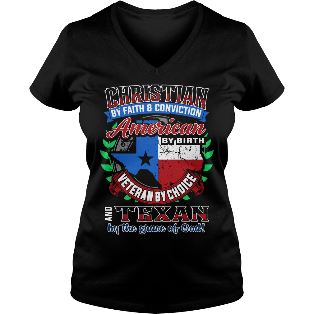 Christian By Faith And Conviction American By Birth Veteran By Choice Texan Ladies v neck