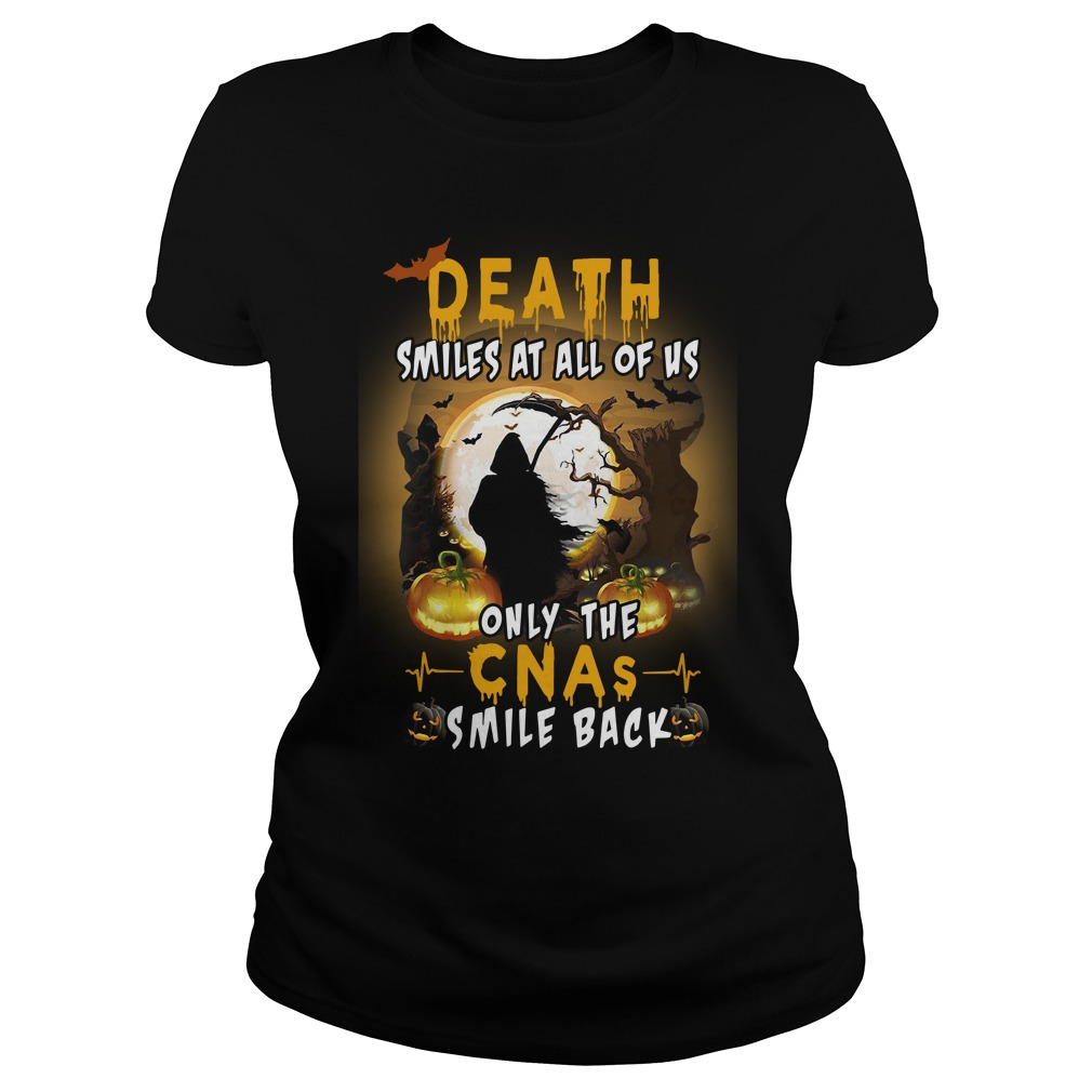 Death Smiles At all Of Us Only The Cnas Smile Back Ladies Shirt