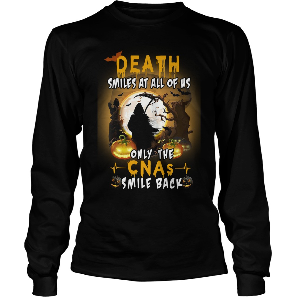 Death Smiles At all Of Us Only The Cnas Smile Back Longsleeve Shirt