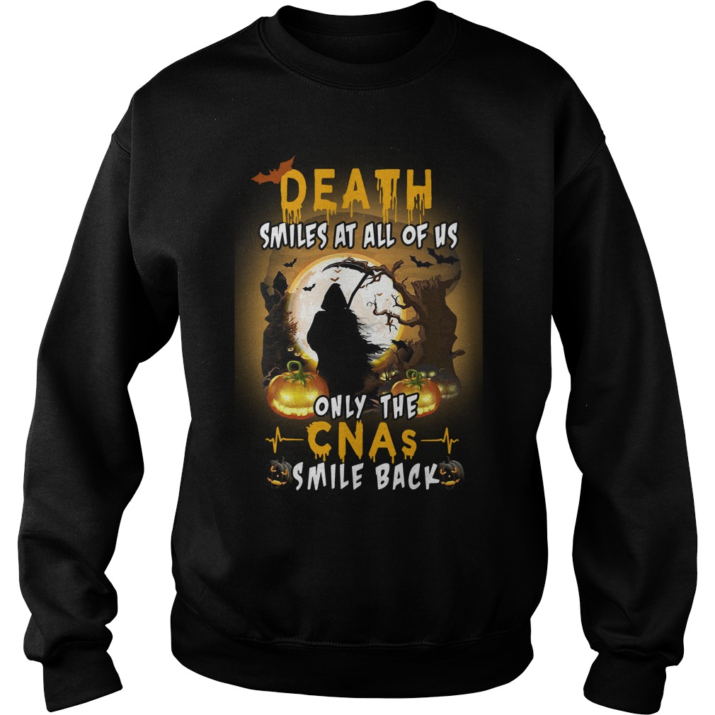 Death Smiles At all Of Us Only The Cnas Smile Back Sweater