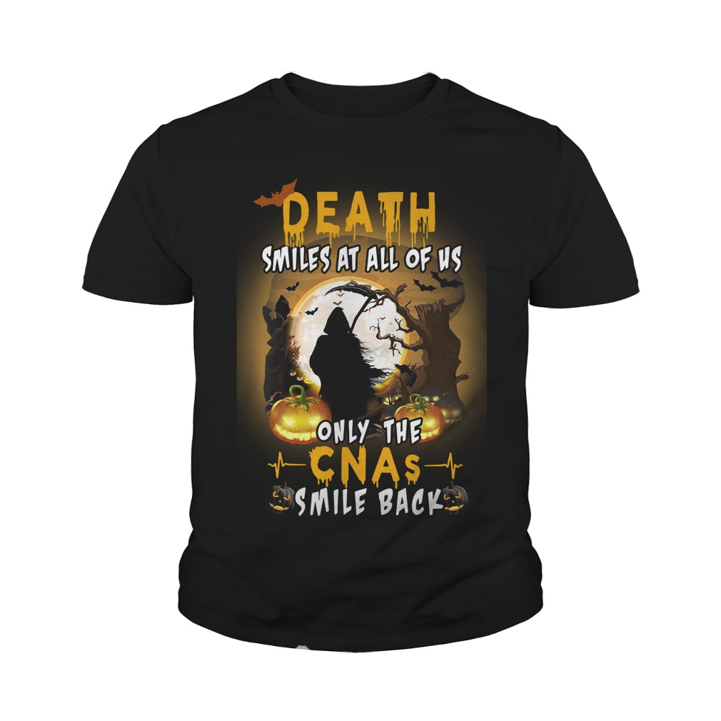 Death Smiles At all Of Us Only The Cnas Smile Back Youth Shirt