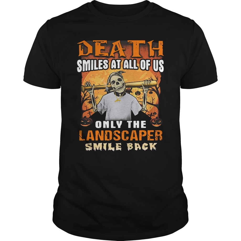 Death Smiles At All Of Us Only The Landscaper Smile Back Guys Shirt