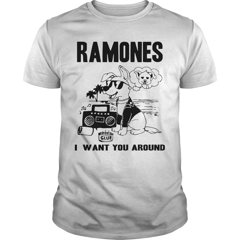 Dog Ramones I Want You Around Guys Shirt