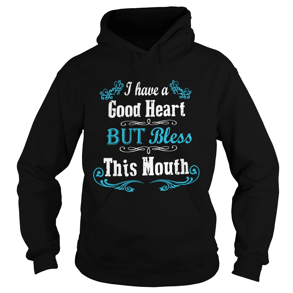 I Have A Good Heart But Bless This Mouth Hoodie