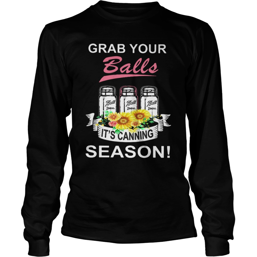 Grab Your Balls It's Canning Season Longsleeve Shirt
