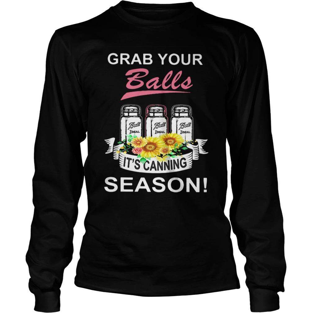 Grab Your Balls It's Canning Season Longsleeve Shirt
