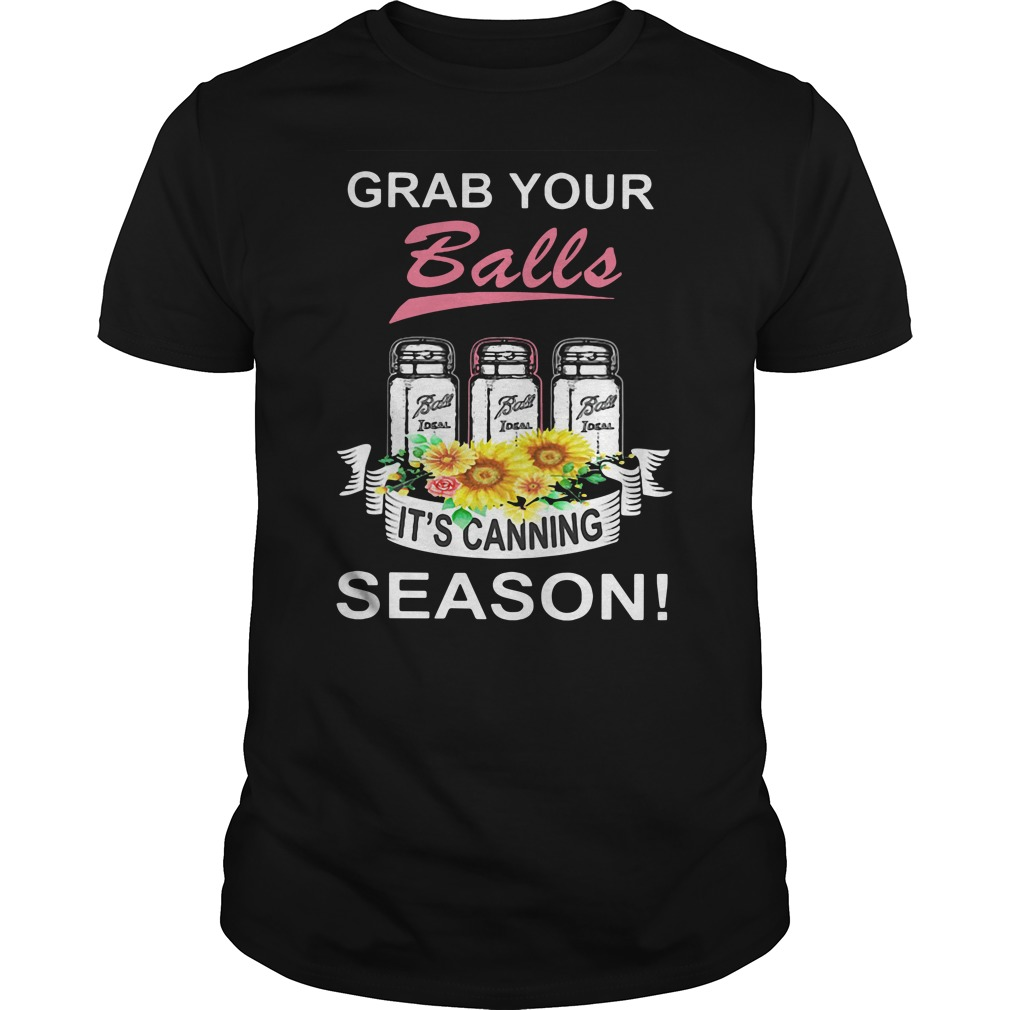 Grab Your Balls It's Canning Season Guys Shirt