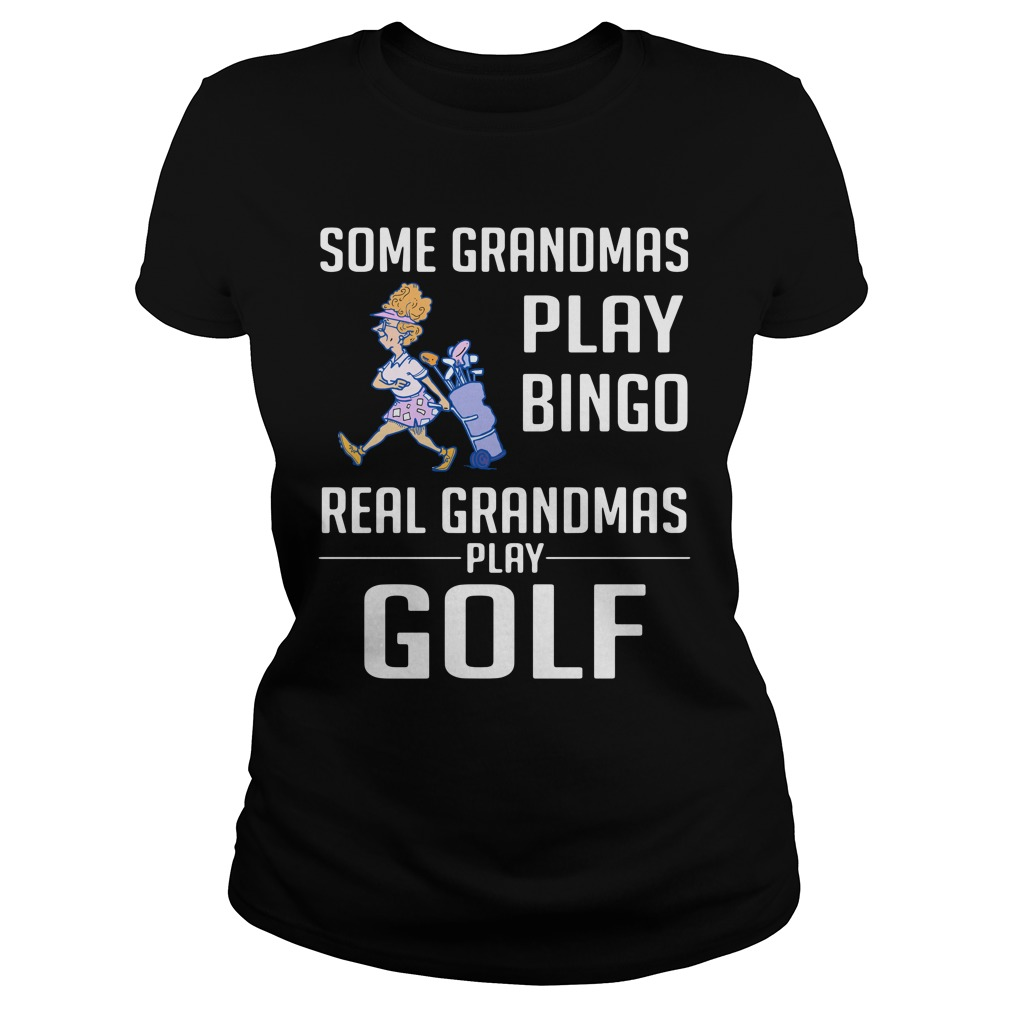Some Grandmas Play Bingo Real Grandmas Play Golf Ladies Shirt