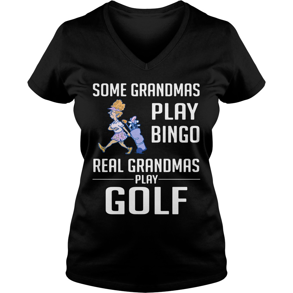 Some Grandmas Play Bingo Real Grandmas Play Golf Ladies v neck