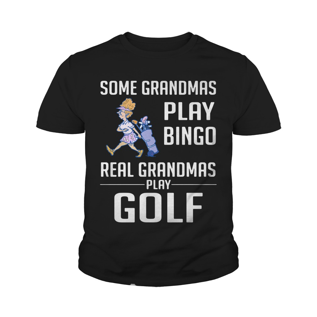 Some Grandmas Play Bingo Real Grandmas Play Golf Youth Shirt
