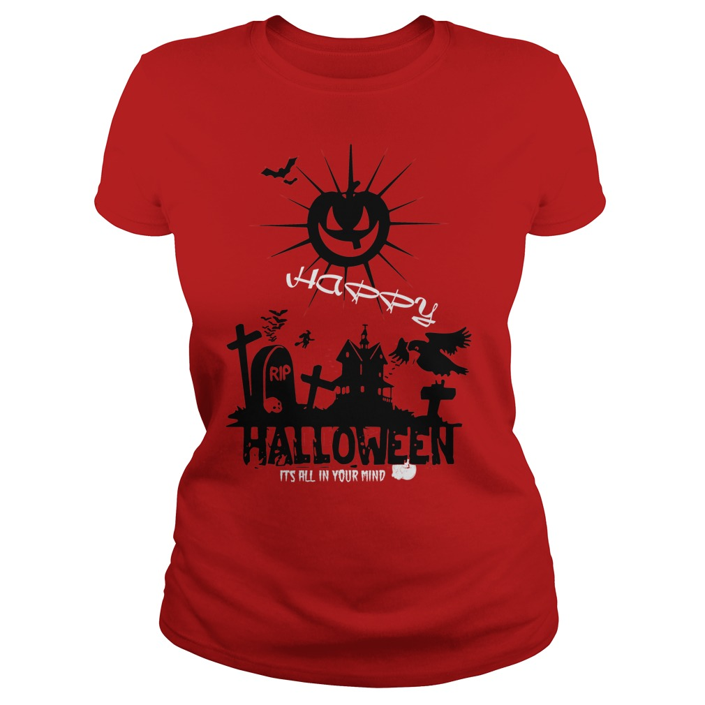 Happy halloween it's all in your mind ladies shirt