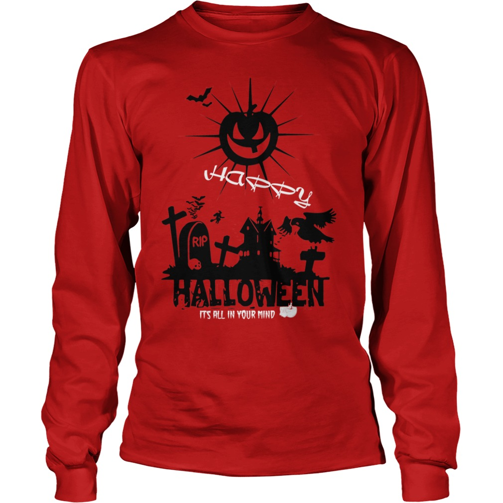 Happy halloween it's all in your mind longsleeve shirt