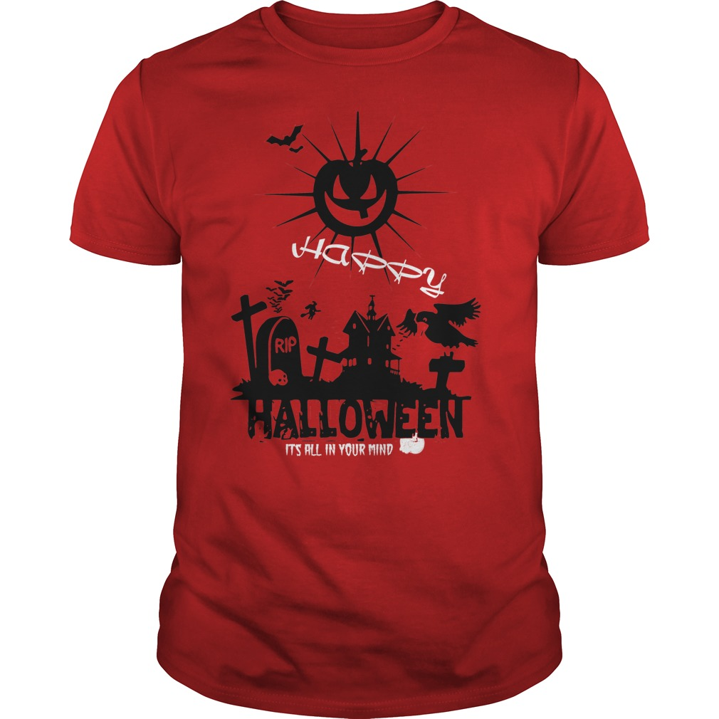Happy halloween it's all in your mind guys shirt