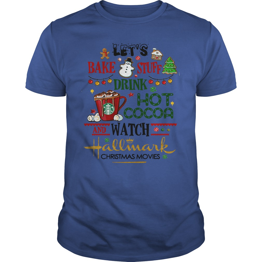 Let's Bake Stuff Drink Hot Cocoa And Watch Hallmark Christmas Movies Guys Shirt