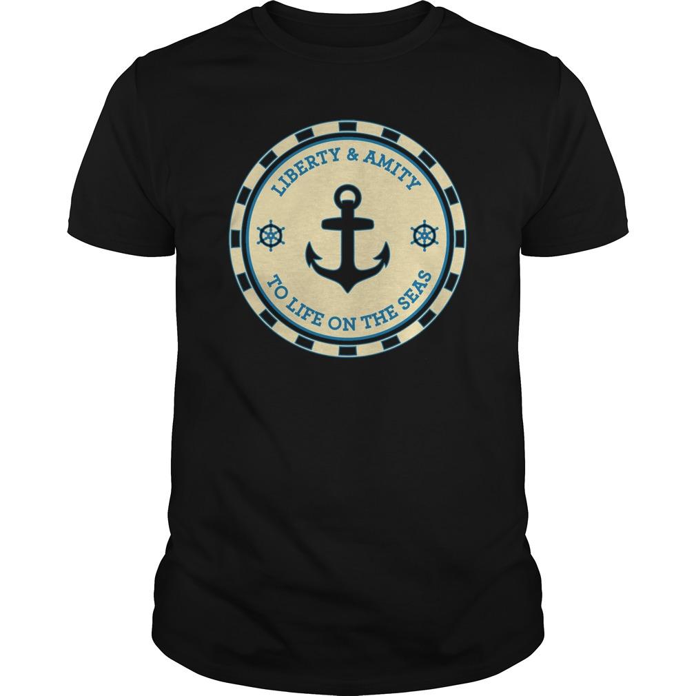 Liberty And Amity To Life On The Seas Guys shirt