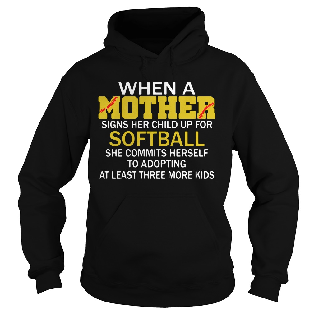When A Mother Signs Her Child Up For Softball She Commits Herself Hoodie