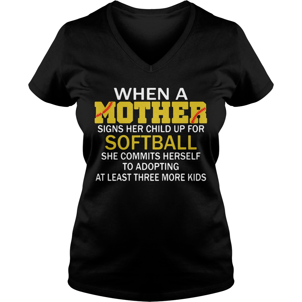 When A Mother Signs Her Child Up For Softball She Commits Herself Ladies v neck