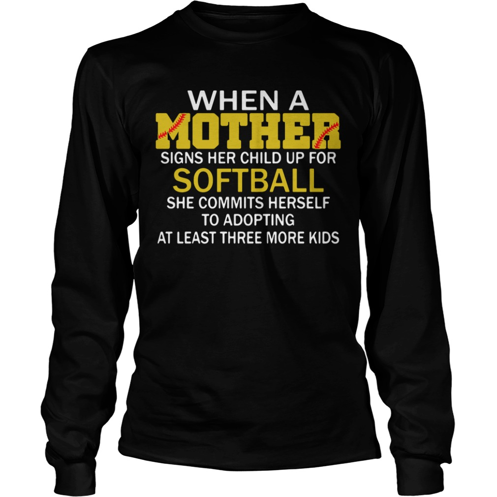 When A Mother Signs Her Child Up For Softball She Commits Herself Longsleeve Shirt