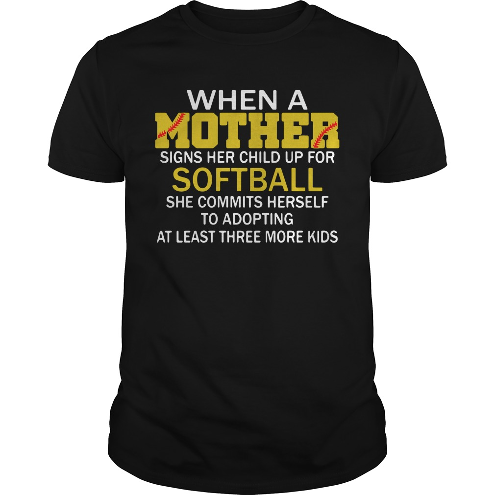When A Mother Signs Her Child Up For Softball She Commits Herself Guys Shirt