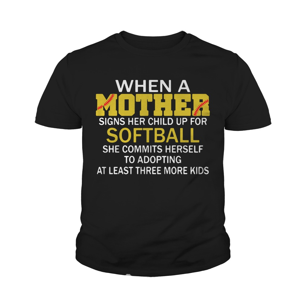 When A Mother Signs Her Child Up For Softball She Commits Herself Youth Shirt