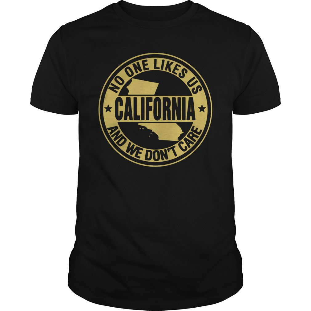 No one like US California and we don't care guys shirt