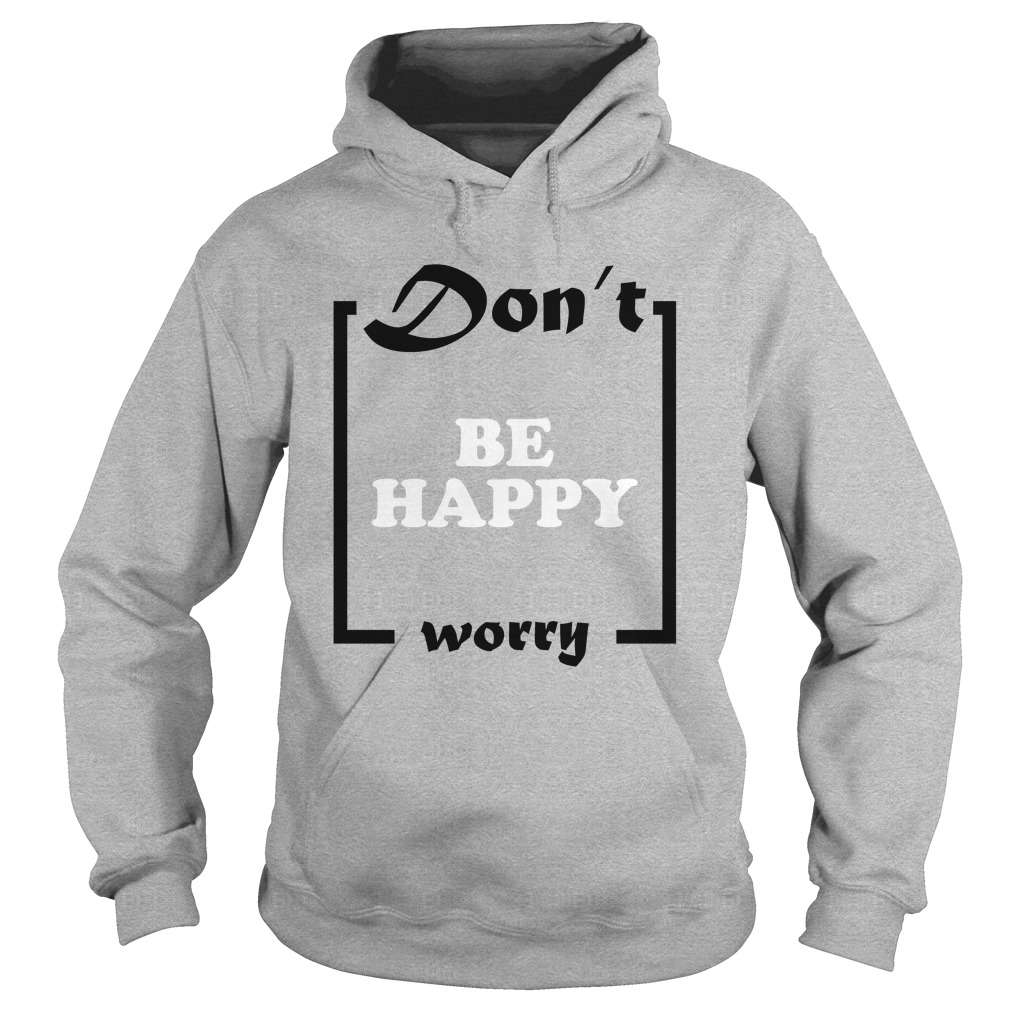 Official Don't Be Happy Worry Hoodie