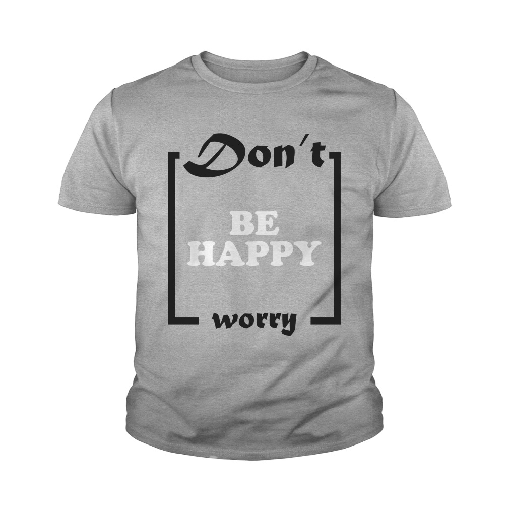Official Don't Be Happy Worry Youth Shirt