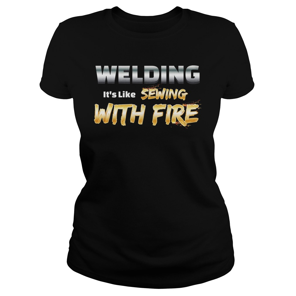 Welding it's like sewing with fire ladies shirt