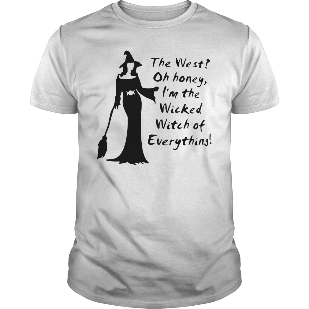 The west oh honey I'm the wicked witch of everything guys shirt