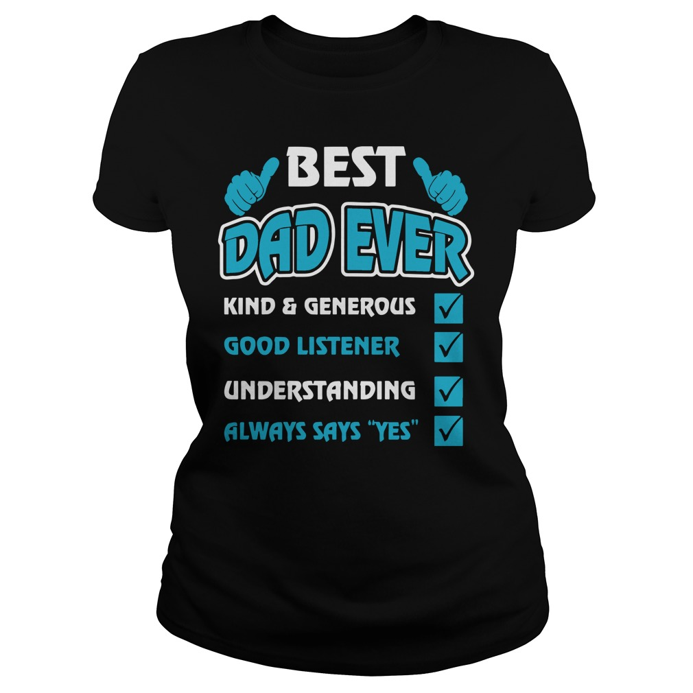 Best Dad Ever Kind And Generous Good Listener Understanding Ladies Shirt