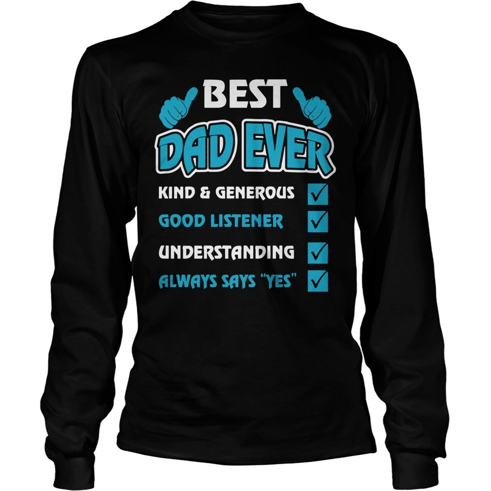 Best Dad Ever Kind And Generous Good Listener Understanding Longsleeve Shirt