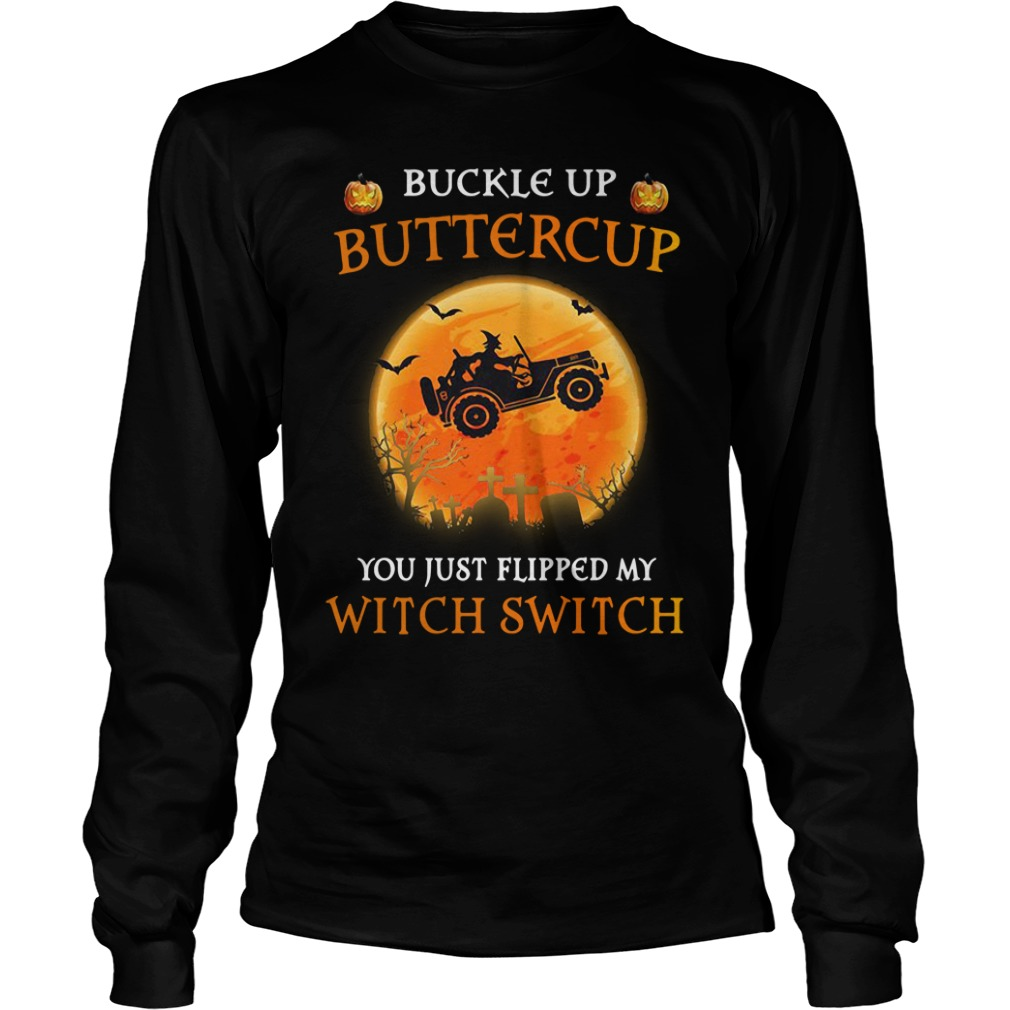 Buckle Up Buttercup You Just Flipped My Witch Switch Longsleeve Shirt