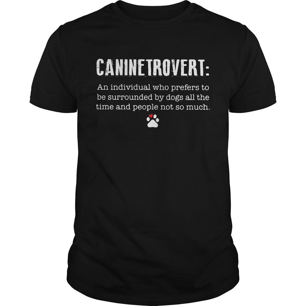 Caninetrovert An Individual Who Prefers To Be Surrounded By Dogs Guys Shirt
