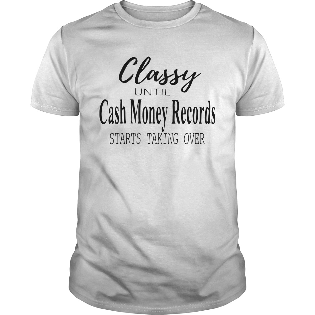 Classy Until Cash Money Records Starts Taking Over Guys Shirt