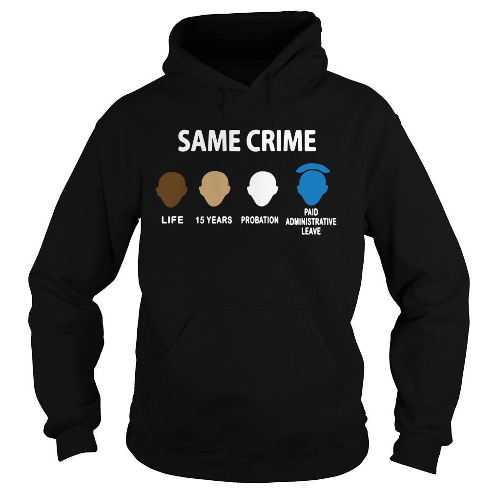 Same Crime Life 15 Years Probation Paid Administrative Leave Hoodie