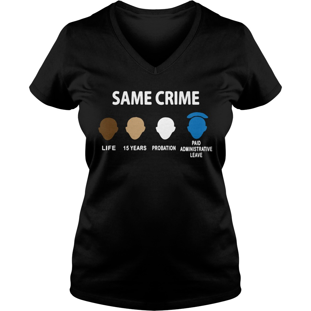 Same Crime Life 15 Years Probation Paid Administrative Leave Ladies v neck